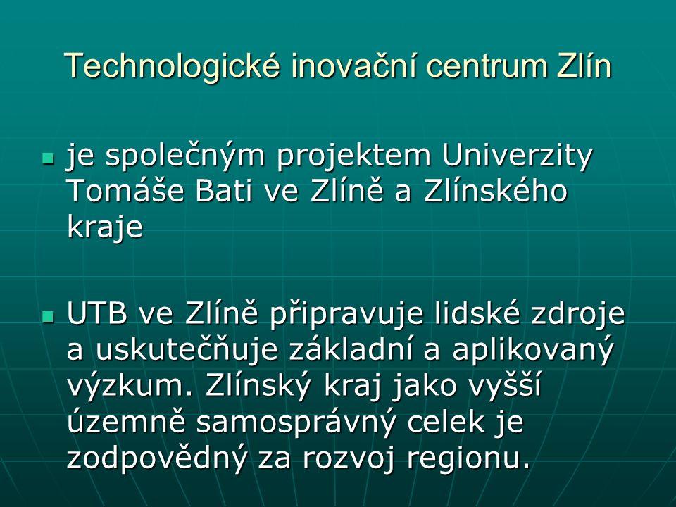 Technologické inovační centrum Zlín je společným projektem Univerzity Tomáše Bati ve Zlíně a Zlínského kraje je společným projektem Univerzity Tomáše Bati ve Zlíně a Zlínského kraje UTB ve Zlíně připravuje lidské zdroje a uskutečňuje základní a aplikovaný výzkum.