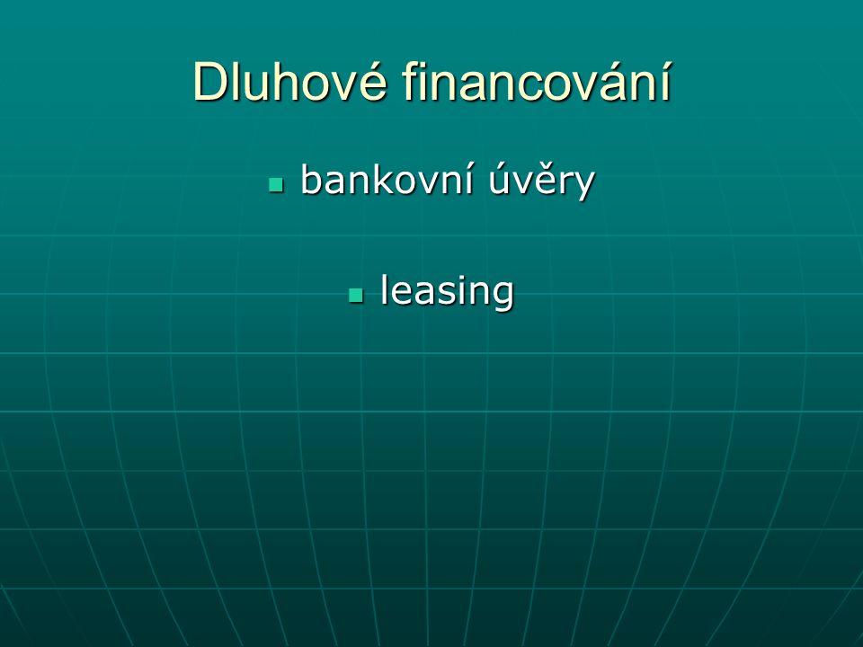 Dluhové financování bankovní úvěry bankovní úvěry leasing leasing