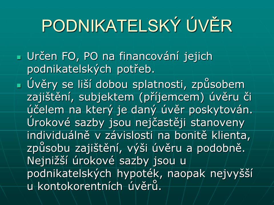 PODNIKATELSKÝ ÚVĚR Určen FO, PO na financování jejich podnikatelských potřeb.