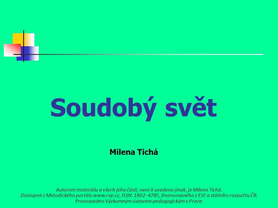 Soudobý svět Milena Tichá Autorem materiálu a všech jeho částí, není-li uvedeno jinak, je Milena Tichá.