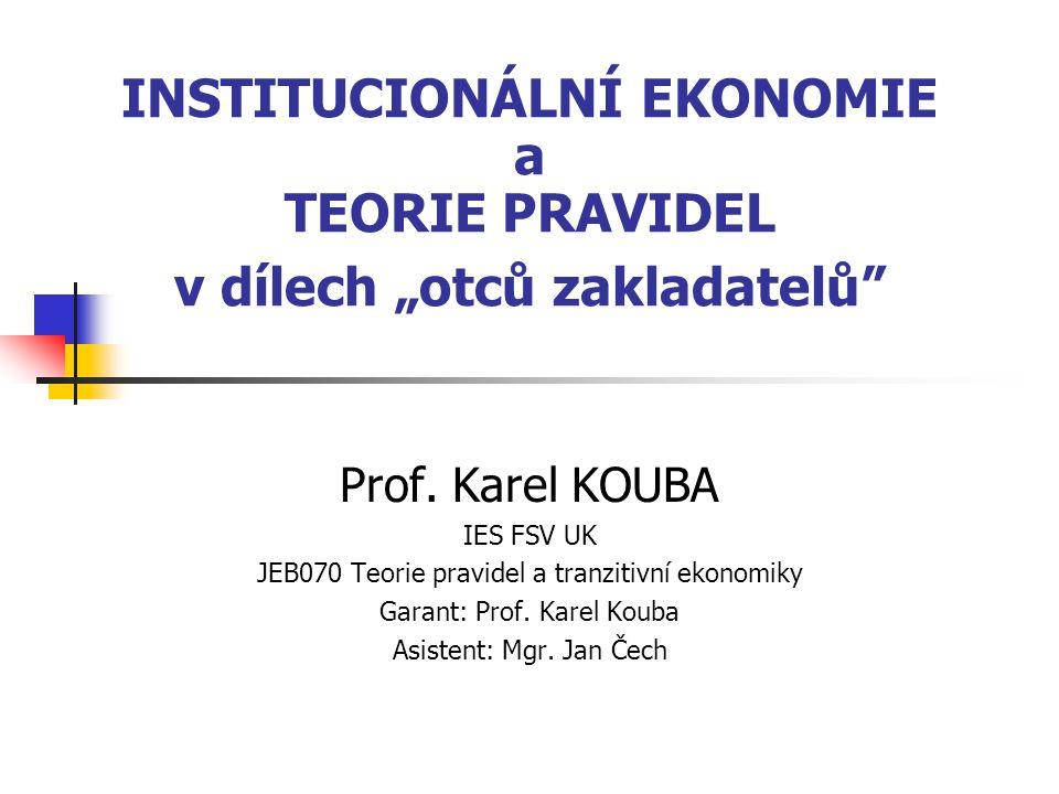 """INSTITUCIONÁLNÍ EKONOMIE a TEORIE PRAVIDEL v dílech """"otců zakladatelů Prof."""