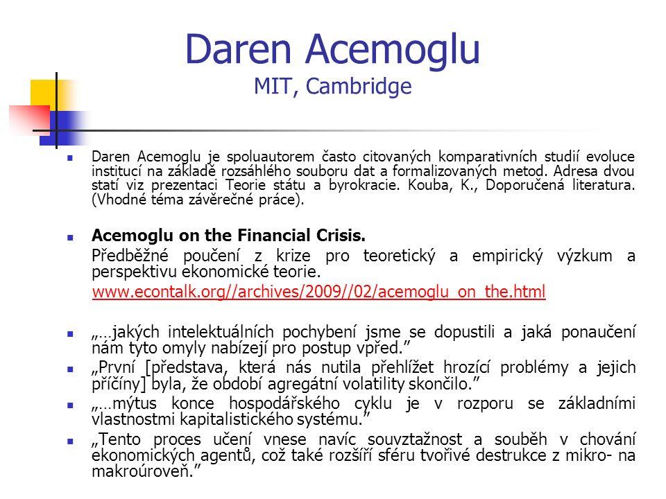 Daren Acemoglu MIT, Cambridge Daren Acemoglu je spoluautorem často citovaných komparativních studií evoluce institucí na základě rozsáhlého souboru dat a formalizovaných metod.