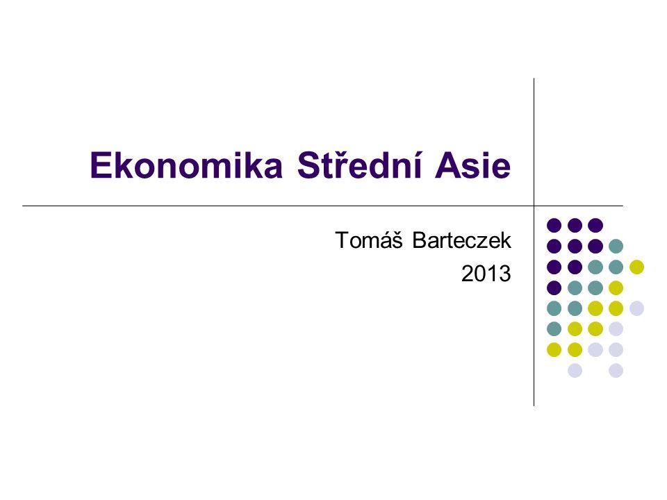 Ekonomika Střední Asie Tomáš Barteczek 2013