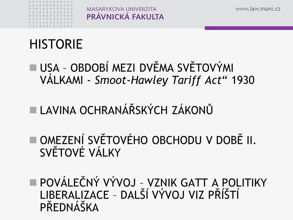 www.law.muni.cz HISTORIE USA – OBDOBÍ MEZI DVĚMA SVĚTOVÝMI VÁLKAMI - Smoot-Hawley Tariff Act 1930 LAVINA OCHRANÁŘSKÝCH ZÁKONŮ OMEZENÍ SVĚTOVÉHO OBCHODU V DOBĚ II.