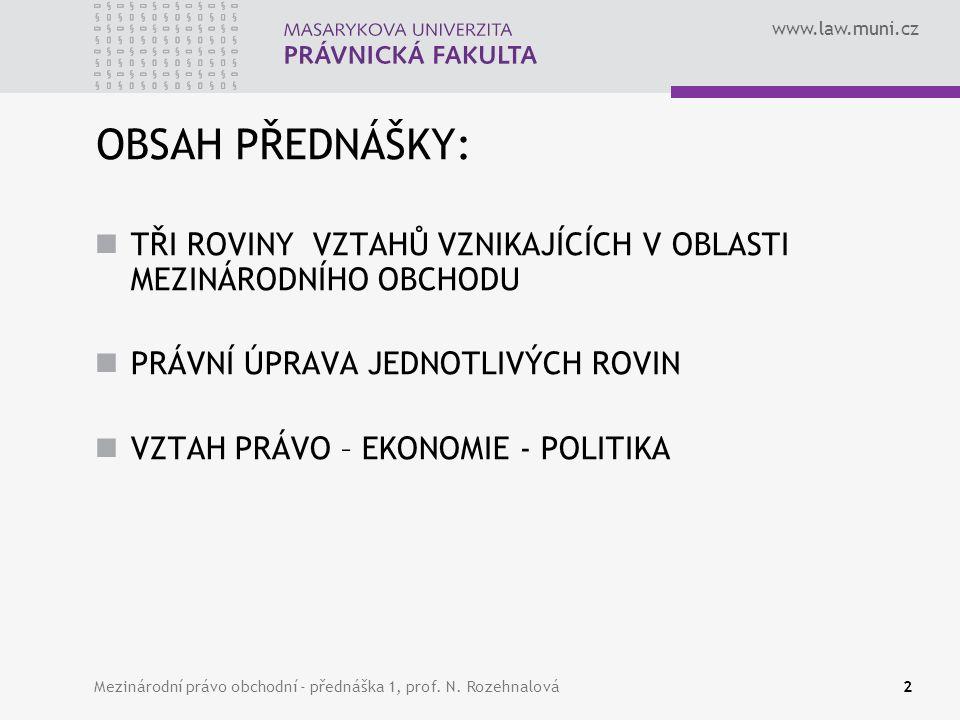 www.law.muni.cz Mezinárodní právo obchodní - přednáška 1, prof. N. Rozehnalová2 OBSAH PŘEDNÁŠKY: TŘI ROVINY VZTAHŮ VZNIKAJÍCÍCH V OBLASTI MEZINÁRODNÍH