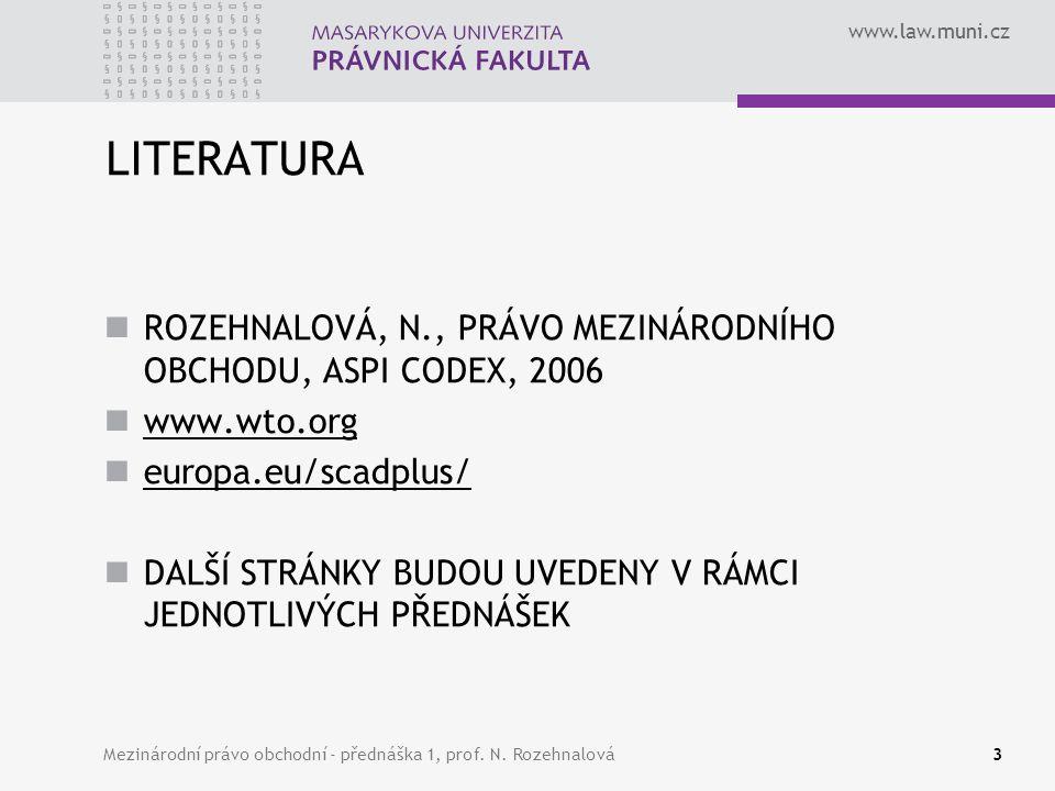 www.law.muni.cz 3 ROZEHNALOVÁ, N., PRÁVO MEZINÁRODNÍHO OBCHODU, ASPI CODEX, 2006 www.wto.org europa.eu/scadplus/ DALŠÍ STRÁNKY BUDOU UVEDENY V RÁMCI J