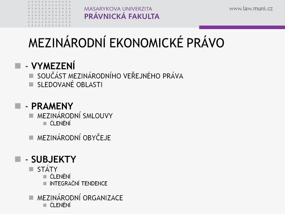 www.law.muni.cz MEZINÁRODNÍ EKONOMICKÉ PRÁVO - VYMEZENÍ SOUČÁST MEZINÁRODNÍHO VEŘEJNÉHO PRÁVA SLEDOVANÉ OBLASTI - PRAMENY MEZINÁRODNÍ SMLOUVY ČLENĚNÍ