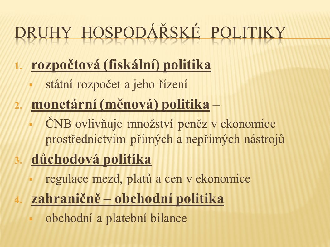1. rozpočtová (fiskální) politika  státní rozpočet a jeho řízení 2.