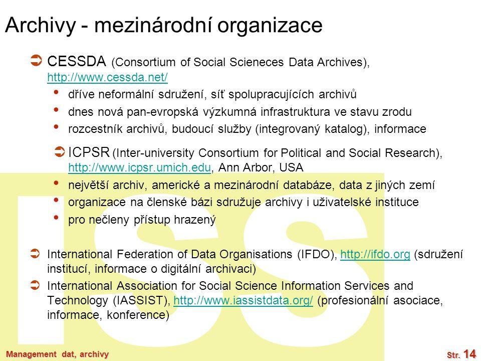ISS Archivy - mezinárodní organizace  CESSDA (Consortium of Social Scieneces Data Archives), http://www.cessda.net/ http://www.cessda.net/ dříve nefo