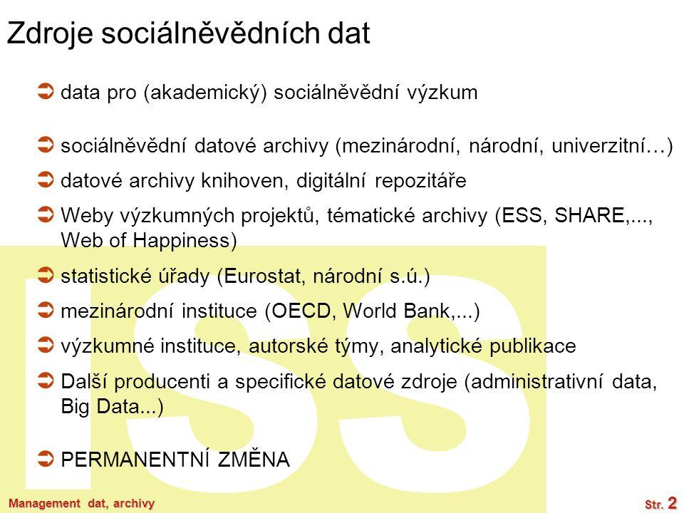 ISS Management dat, archivy Str. 2 Zdroje sociálněvědních dat  data pro (akademický) sociálněvědní výzkum  sociálněvědní datové archivy (mezinárodní