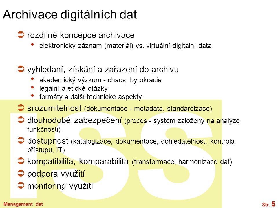 ISS Archivace digitálních dat  rozdílné koncepce archivace elektronický záznam (materiál) vs. virtuální digitální data  vyhledání, získání a zařazen