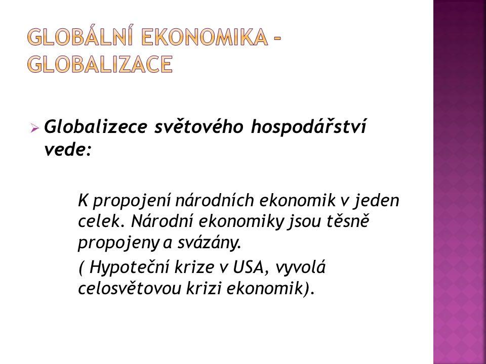  Globalizece světového hospodářství vede: K propojení národních ekonomik v jeden celek.