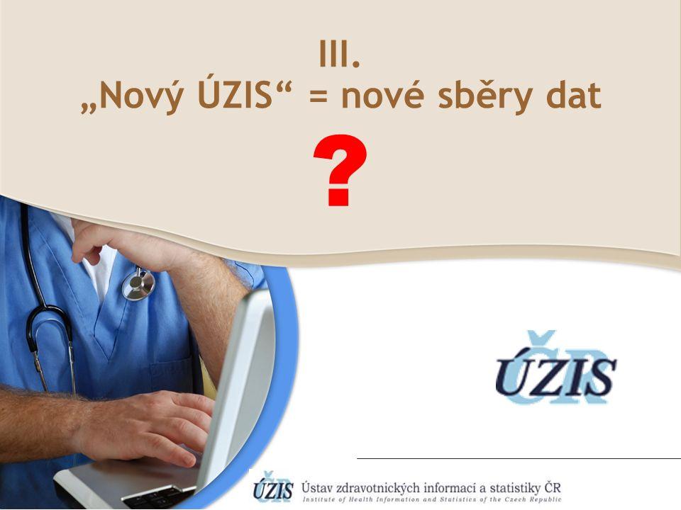 """III. """"Nový ÚZIS"""" = nové sběry dat ?"""