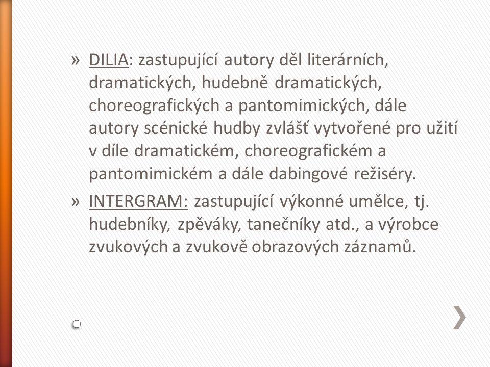 » DILIA: zastupující autory děl literárních, dramatických, hudebně dramatických, choreografických a pantomimických, dále autory scénické hudby zvlášť vytvořené pro užití v díle dramatickém, choreografickém a pantomimickém a dále dabingové režiséry.