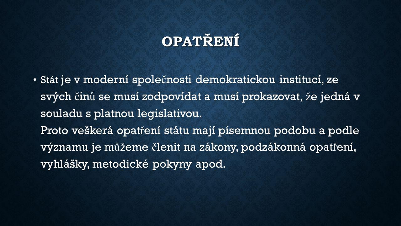 OPATŘENÍ Stát je v moderní spole č nosti demokratickou institucí, ze svých č in ů se musí zodpovídat a musí prokazovat, ž e jedná v souladu s platnou legislativou.