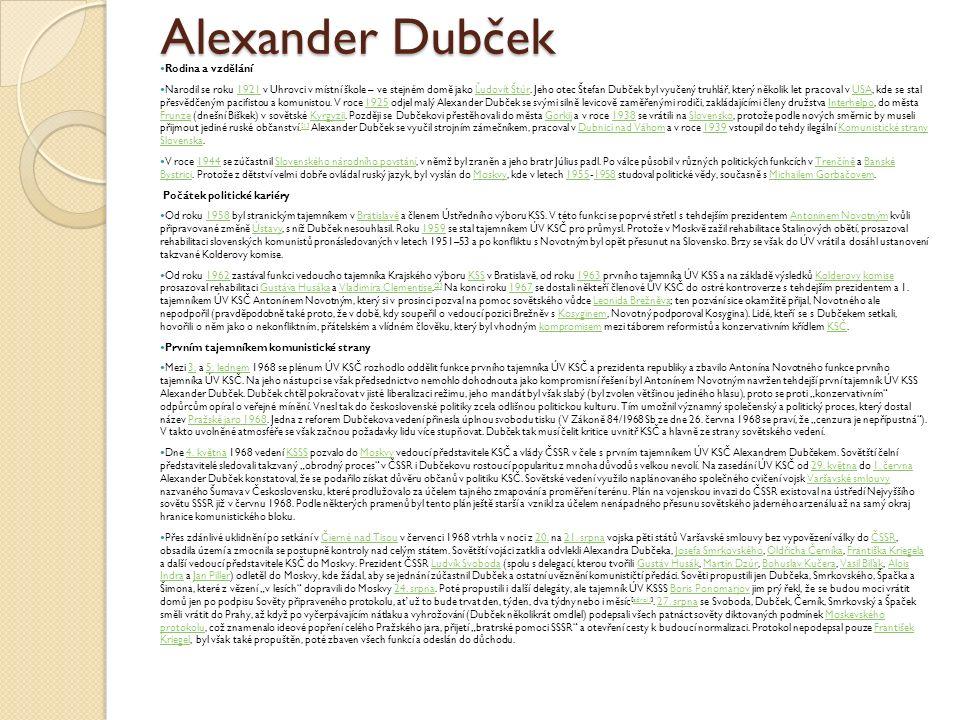 Alexander Dubček Rodina a vzdělání Narodil se roku 1921 v Uhrovci v místní škole – ve stejném domě jako Ľudovít Štúr. Jeho otec Štefan Dubček byl vyuč