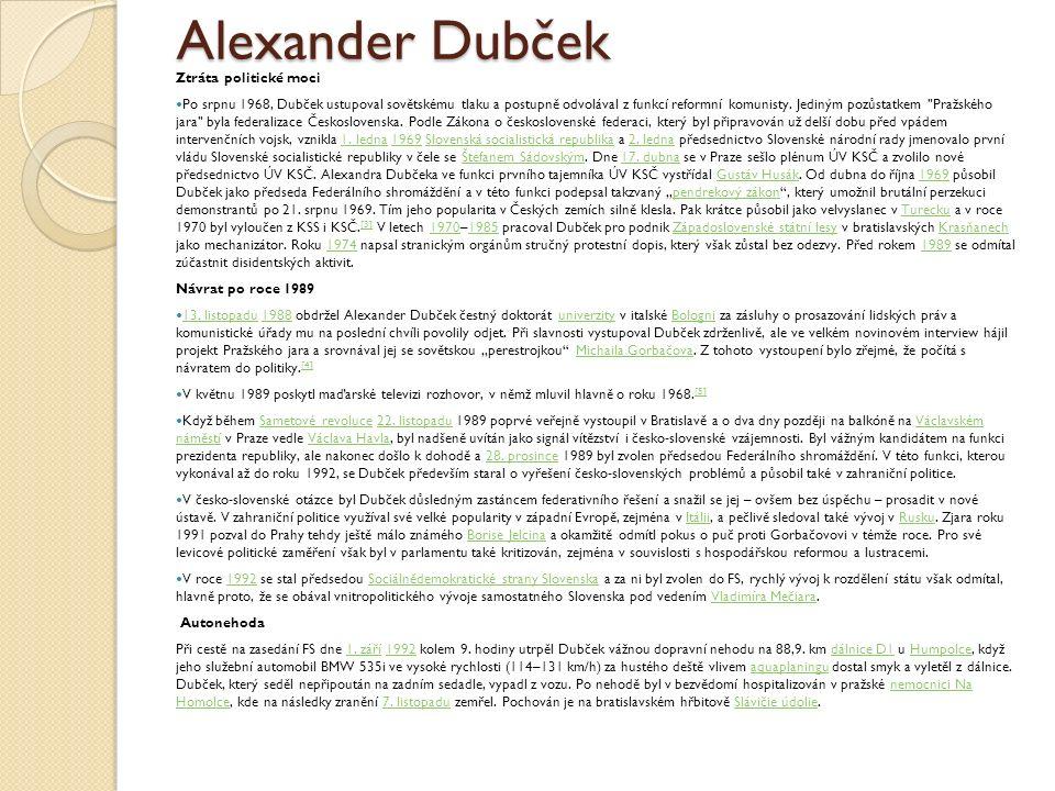 Alexander Dubček Ztráta politické moci Po srpnu 1968, Dubček ustupoval sovětskému tlaku a postupně odvolával z funkcí reformní komunisty. Jediným pozů