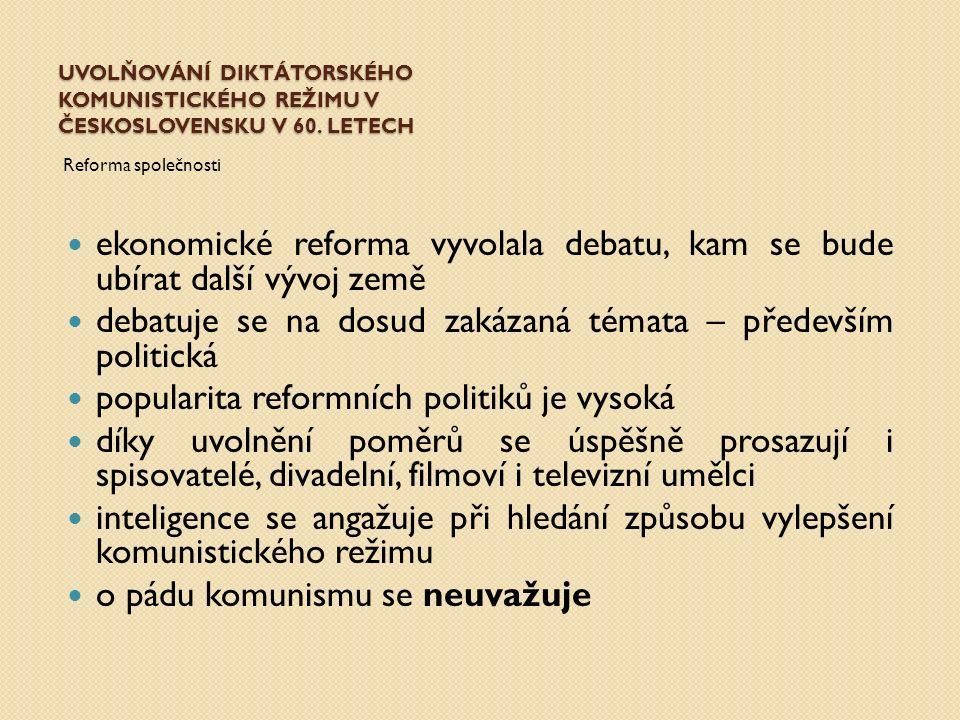 UVOLŇOVÁNÍ DIKTÁTORSKÉHO KOMUNISTICKÉHO REŽIMU V ČESKOSLOVENSKU V 60. LETECH Reforma společnosti ekonomické reforma vyvolala debatu, kam se bude ubíra