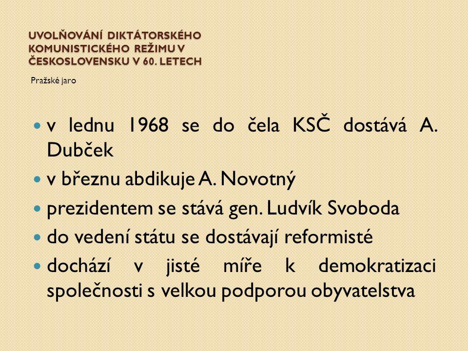 UVOLŇOVÁNÍ DIKTÁTORSKÉHO KOMUNISTICKÉHO REŽIMU V ČESKOSLOVENSKU V 60. LETECH Pražské jaro v lednu 1968 se do čela KSČ dostává A. Dubček v březnu abdik