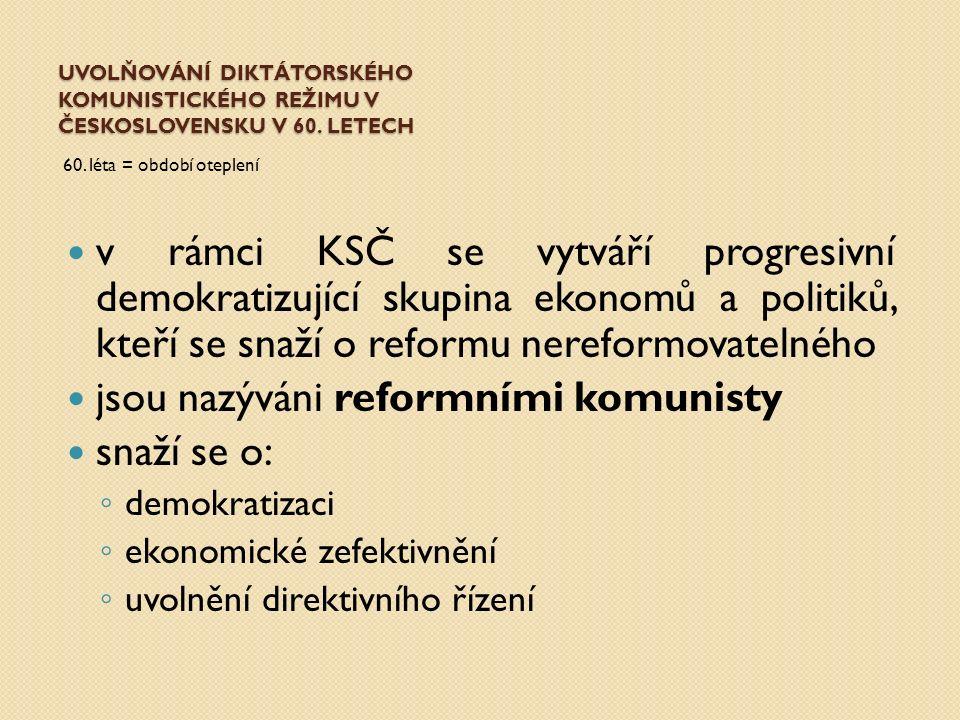 UVOLŇOVÁNÍ DIKTÁTORSKÉHO KOMUNISTICKÉHO REŽIMU V ČESKOSLOVENSKU V 60. LETECH 60. léta = období oteplení v rámci KSČ se vytváří progresivní demokratizu
