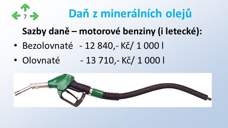 Sazby daně – motorové benziny (i letecké): Bezolovnaté - 12 840,- Kč/ 1 000 l Olovnaté - 13 710,- Kč/ 1 000 l Daň z minerálních olejů 7