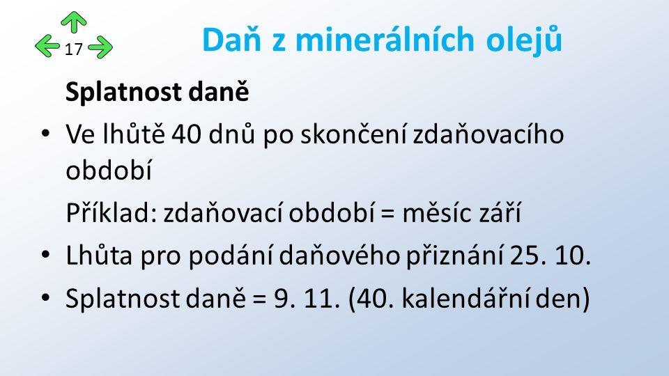 Splatnost daně Ve lhůtě 40 dnů po skončení zdaňovacího období Příklad: zdaňovací období = měsíc září Lhůta pro podání daňového přiznání 25.