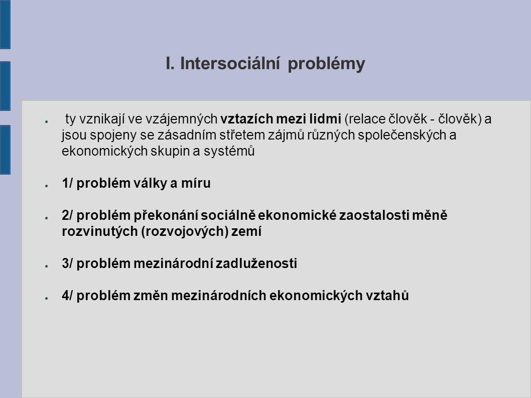 I. Intersociální problémy ● ty vznikají ve vzájemných vztazích mezi lidmi (relace člověk - člověk) a jsou spojeny se zásadním střetem zájmů různých sp