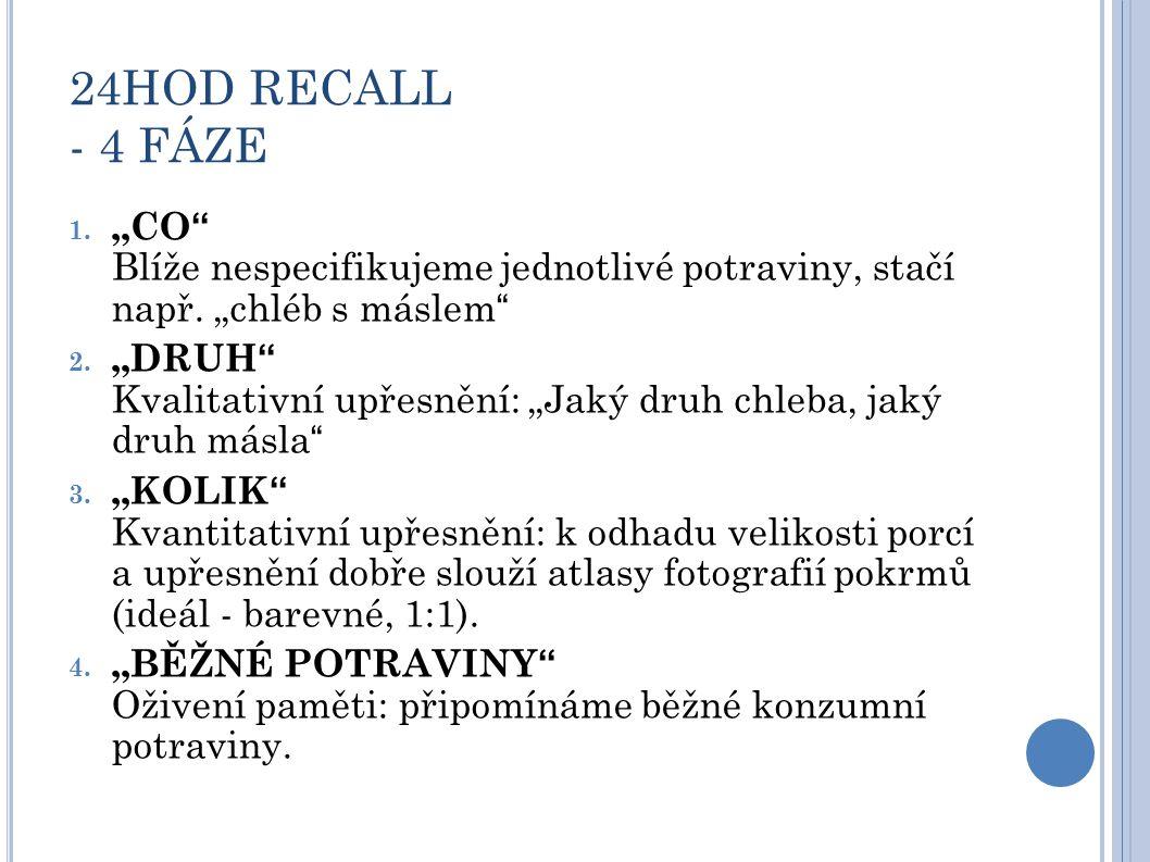 """24HOD RECALL - 4 FÁZE 1. """"CO Blíže nespecifikujeme jednotlivé potraviny, stačí např."""