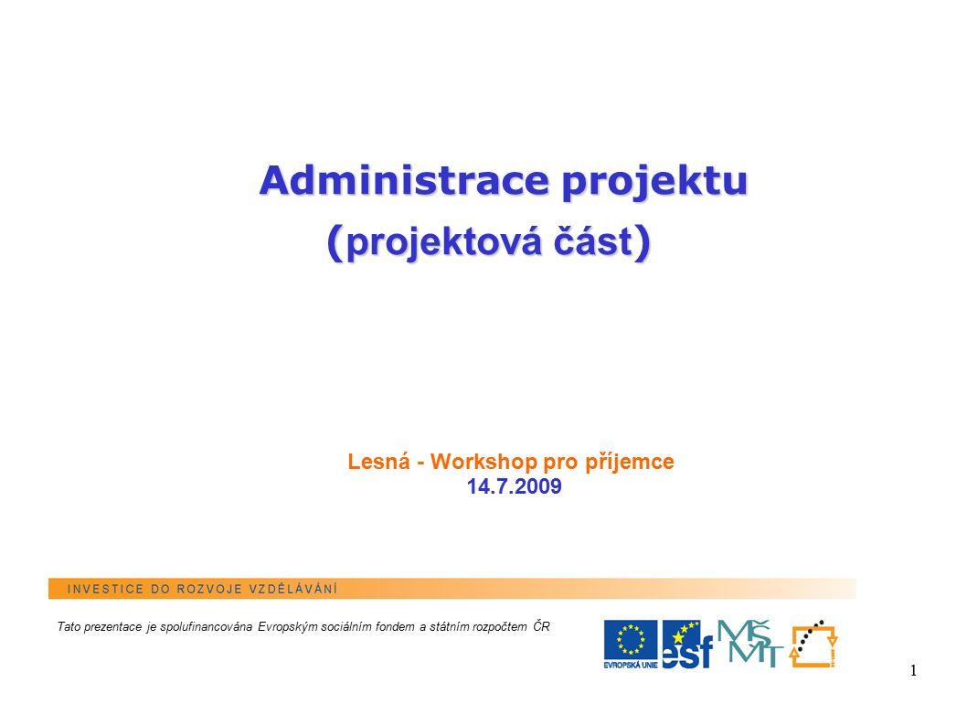 1 Lesná - Workshop pro příjemce 14.7.2009 Administrace projektu ( projektová část ) Tato prezentace je spolufinancována Evropským sociálním fondem a státním rozpočtem ČR