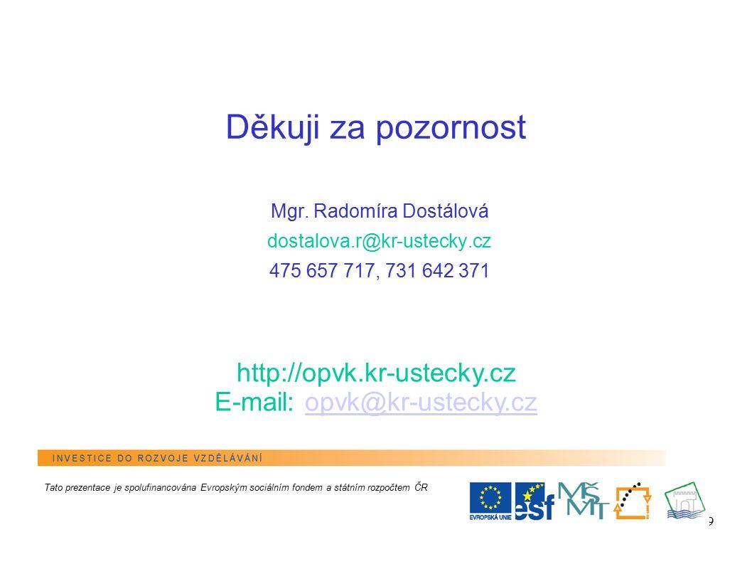 9 Děkuji za pozornost Mgr. Radomíra Dostálová dostalova.r@kr-ustecky.cz 475 657 717, 731 642 371 http://opvk.kr-ustecky.cz E-mail: opvk@kr-ustecky.czo