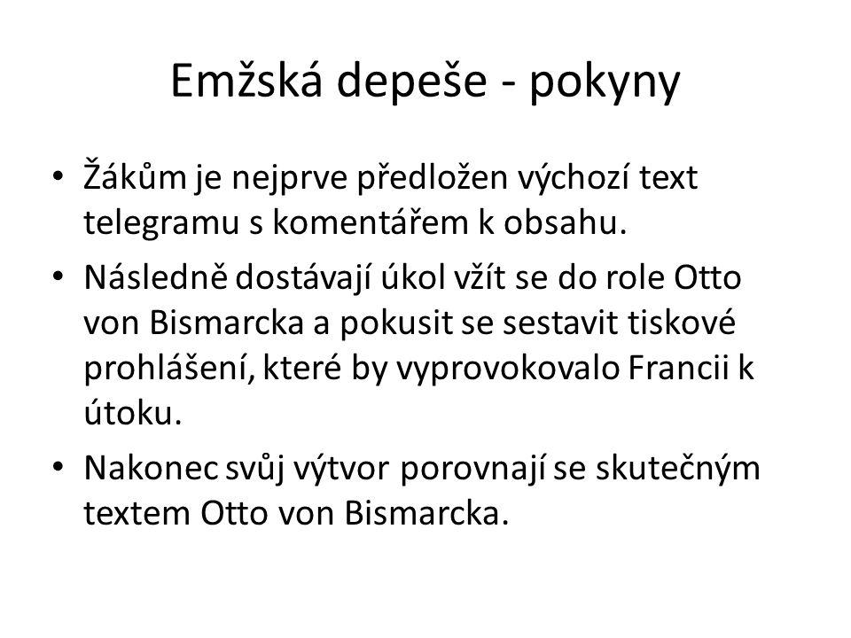 Emžská depeše - pokyny Žákům je nejprve předložen výchozí text telegramu s komentářem k obsahu. Následně dostávají úkol vžít se do role Otto von Bisma