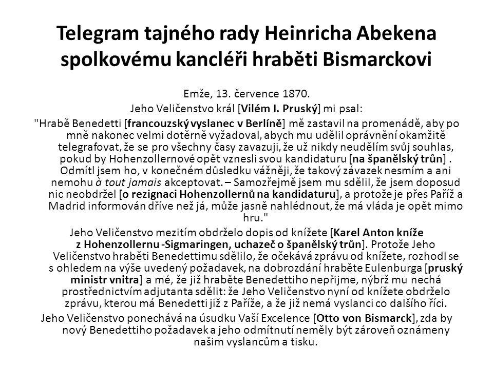 Telegram tajného rady Heinricha Abekena spolkovému kancléři hraběti Bismarckovi Emže, 13. července 1870. Jeho Veličenstvo král [Vilém I. Pruský] mi ps