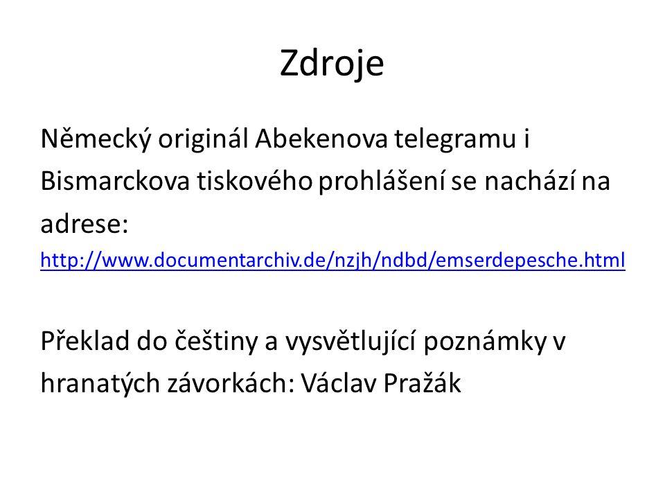 Zdroje Německý originál Abekenova telegramu i Bismarckova tiskového prohlášení se nachází na adrese: http://www.documentarchiv.de/nzjh/ndbd/emserdepesche.html Překlad do češtiny a vysvětlující poznámky v hranatých závorkách: Václav Pražák