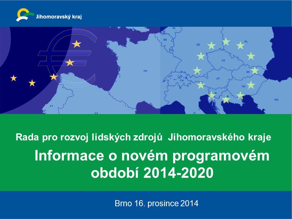 Rada pro rozvoj lidských zdrojů Jihomoravského kraje Informace o novém programovém období 2014-2020 Brno 16.