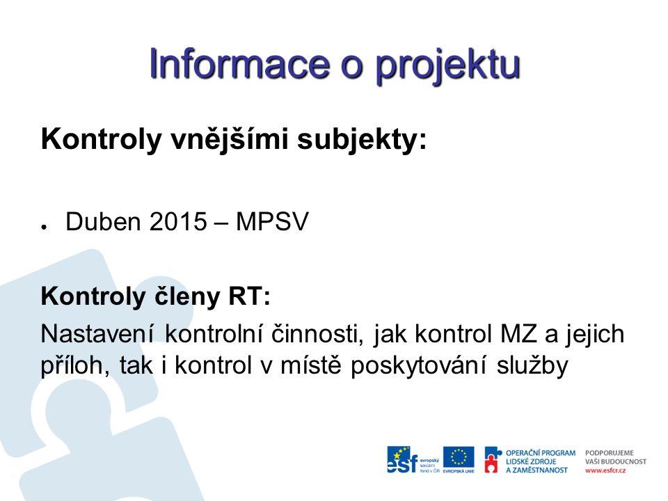 Informace o projektu Kontroly vnějšími subjekty: ● Duben 2015 – MPSV Kontroly členy RT: Nastavení kontrolní činnosti, jak kontrol MZ a jejich příloh, tak i kontrol v místě poskytování služby