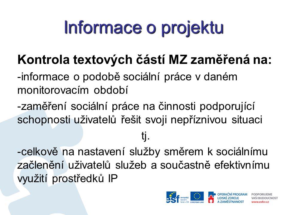 Informace o projektu Kontrola textových částí MZ zaměřená na: -informace o podobě sociální práce v daném monitorovacím období -zaměření sociální práce na činnosti podporující schopnosti uživatelů řešit svoji nepříznivou situaci tj.