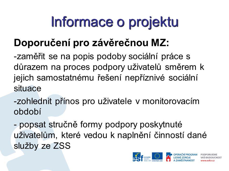 Informace o projektu Doporučení pro závěrečnou MZ: -zaměřit se na popis podoby sociální práce s důrazem na proces podpory uživatelů směrem k jejich samostatnému řešení nepříznivé sociální situace -zohlednit přínos pro uživatele v monitorovacím období - popsat stručně formy podpory poskytnuté uživatelům, které vedou k naplnění činností dané služby ze ZSS