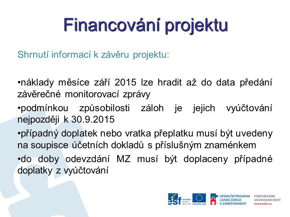 Financování projektu Shrnutí informací k závěru projektu: náklady měsíce září 2015 lze hradit až do data předání závěrečné monitorovací zprávy podmínkou způsobilosti záloh je jejich vyúčtování nejpozději k 30.9.2015 případný doplatek nebo vratka přeplatku musí být uvedeny na soupisce účetních dokladů s příslušným znaménkem do doby odevzdání MZ musí být doplaceny případné doplatky z vyúčtování