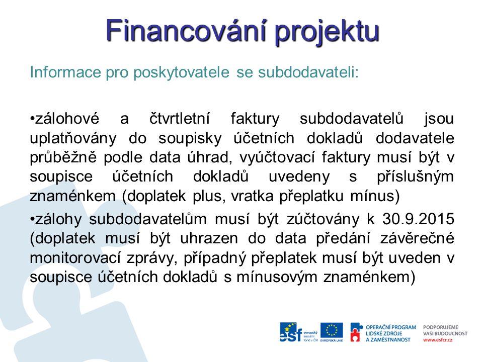 Financování projektu Informace pro poskytovatele se subdodavateli: zálohové a čtvrtletní faktury subdodavatelů jsou uplatňovány do soupisky účetních dokladů dodavatele průběžně podle data úhrad, vyúčtovací faktury musí být v soupisce účetních dokladů uvedeny s příslušným znaménkem (doplatek plus, vratka přeplatku mínus) zálohy subdodavatelům musí být zúčtovány k 30.9.2015 (doplatek musí být uhrazen do data předání závěrečné monitorovací zprávy, případný přeplatek musí být uveden v soupisce účetních dokladů s mínusovým znaménkem)