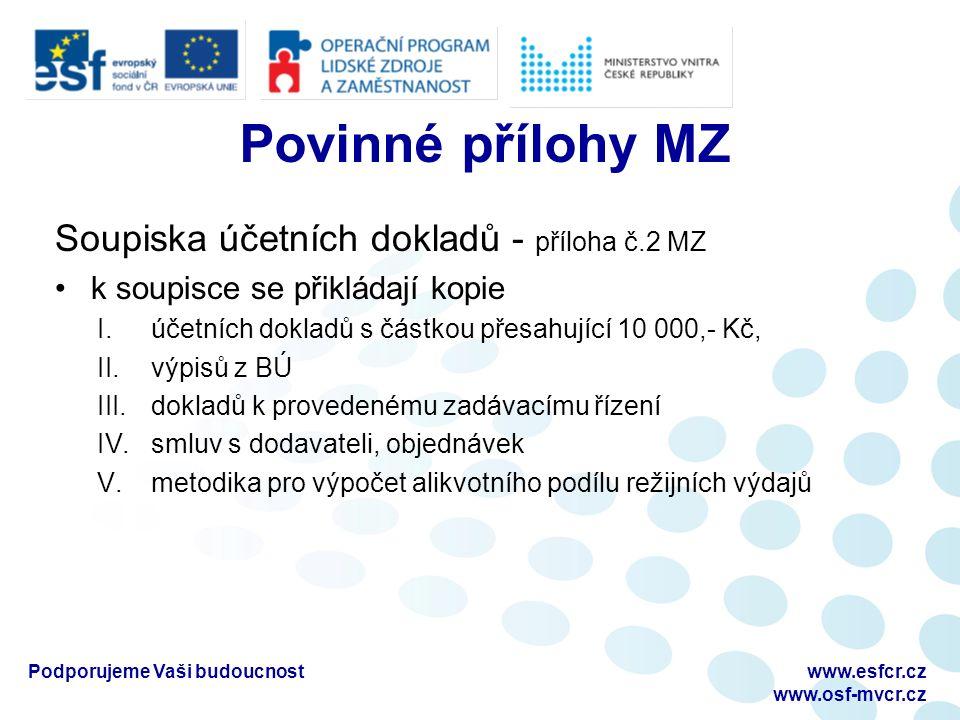 Povinné přílohy MZ Soupiska účetních dokladů - příloha č.2 MZ k soupisce se přikládají kopie I.účetních dokladů s částkou přesahující 10 000,- Kč, II.výpisů z BÚ III.dokladů k provedenému zadávacímu řízení IV.smluv s dodavateli, objednávek V.metodika pro výpočet alikvotního podílu režijních výdajů Podporujeme Vaši budoucnostwww.esfcr.cz www.osf-mvcr.cz