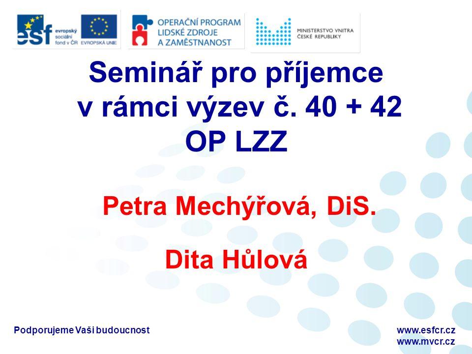 Seminář pro příjemce v rámci výzev č.40 + 42 OP LZZ Petra Mechýřová, DiS.
