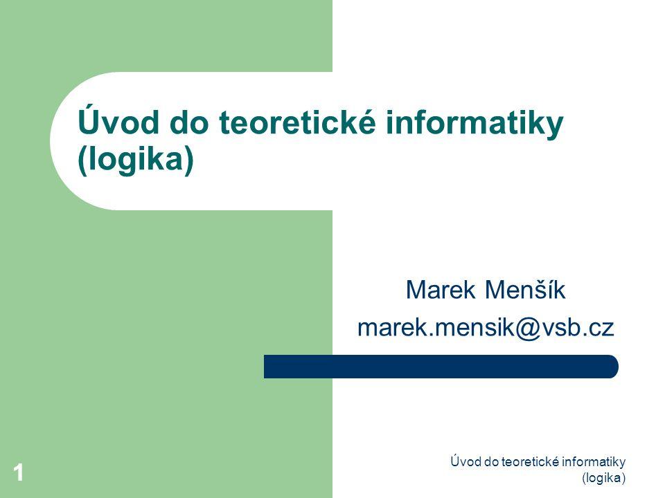 Úvod do teoretické informatiky (logika) 22 Dva základní logické systémy: Výroková logika a predikátová logika 1.