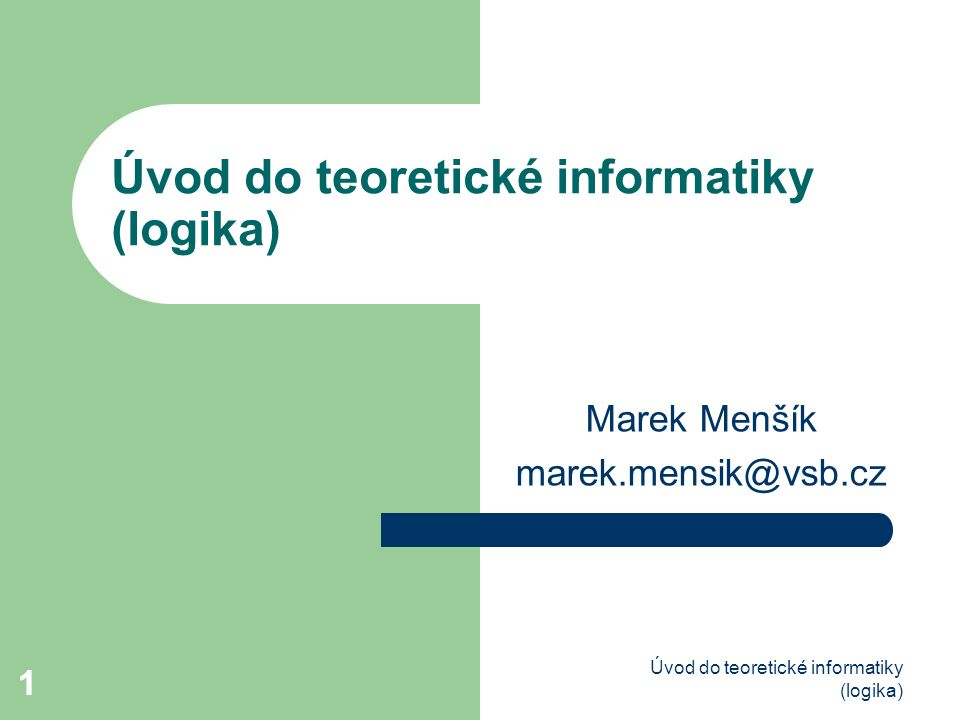 2Úvod do teoretické informatiky (logika) 2 Učební texty: http://www.cs.vsb.cz/duzi http://www.cs.vsb.cz/duzi Courses Introduction to Logic, Introduction to Theoretical Informatics Mathematical Logic.