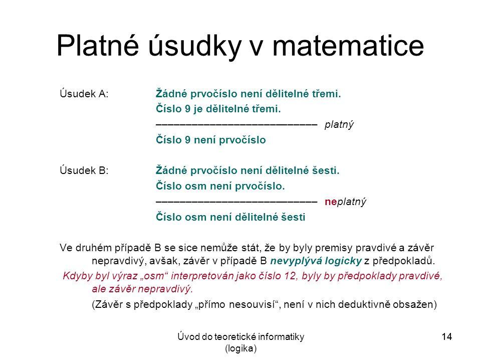 14Úvod do teoretické informatiky (logika) 14 Platné úsudky v matematice Úsudek A:Žádné prvočíslo není dělitelné třemi.