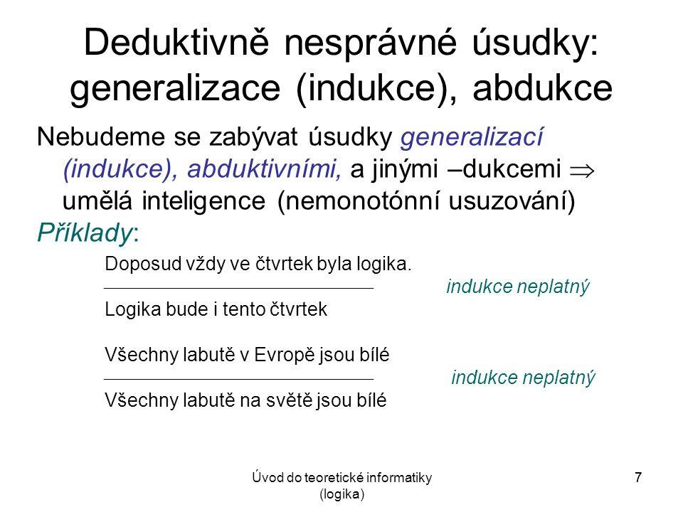 Úvod do teoretické informatiky (logika) 28 Převod z přirozeného jazyka do jazyka výrokové logiky, spojky Elementární výroky: překládáme symboly p, q, r,...