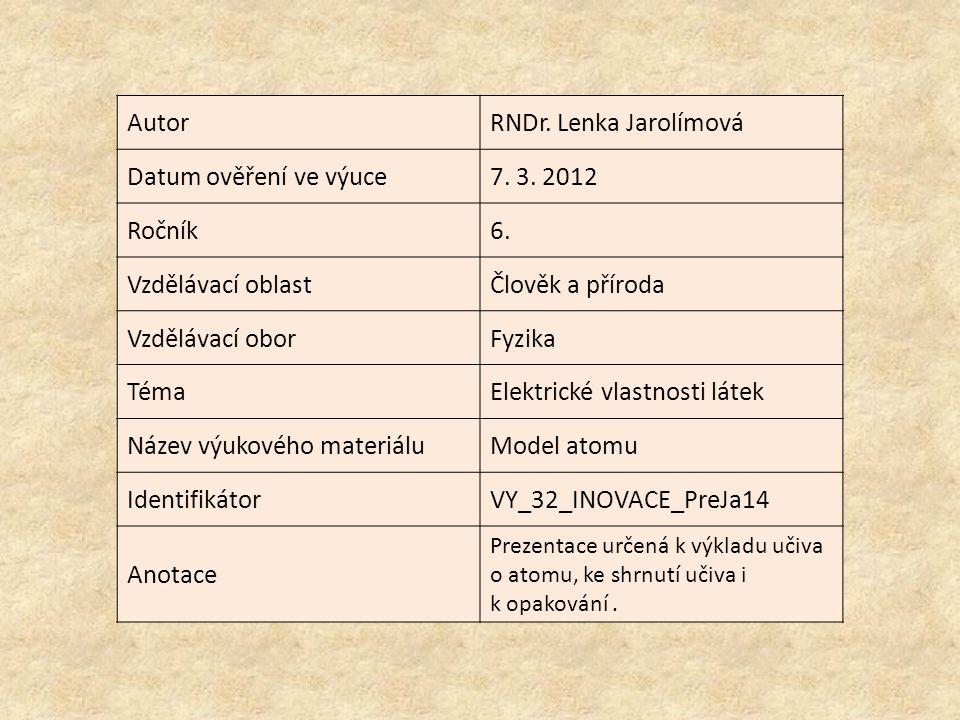 AutorRNDr. Lenka Jarolímová Datum ověření ve výuce7. 3. 2012 Ročník6. Vzdělávací oblastČlověk a příroda Vzdělávací oborFyzika TémaElektrické vlastnost