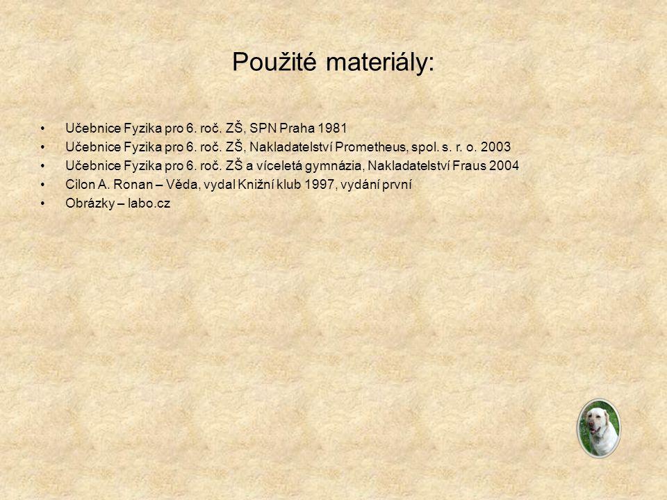 Použité materiály: Učebnice Fyzika pro 6. roč. ZŠ, SPN Praha 1981 Učebnice Fyzika pro 6. roč. ZŠ, Nakladatelství Prometheus, spol. s. r. o. 2003 Učebn