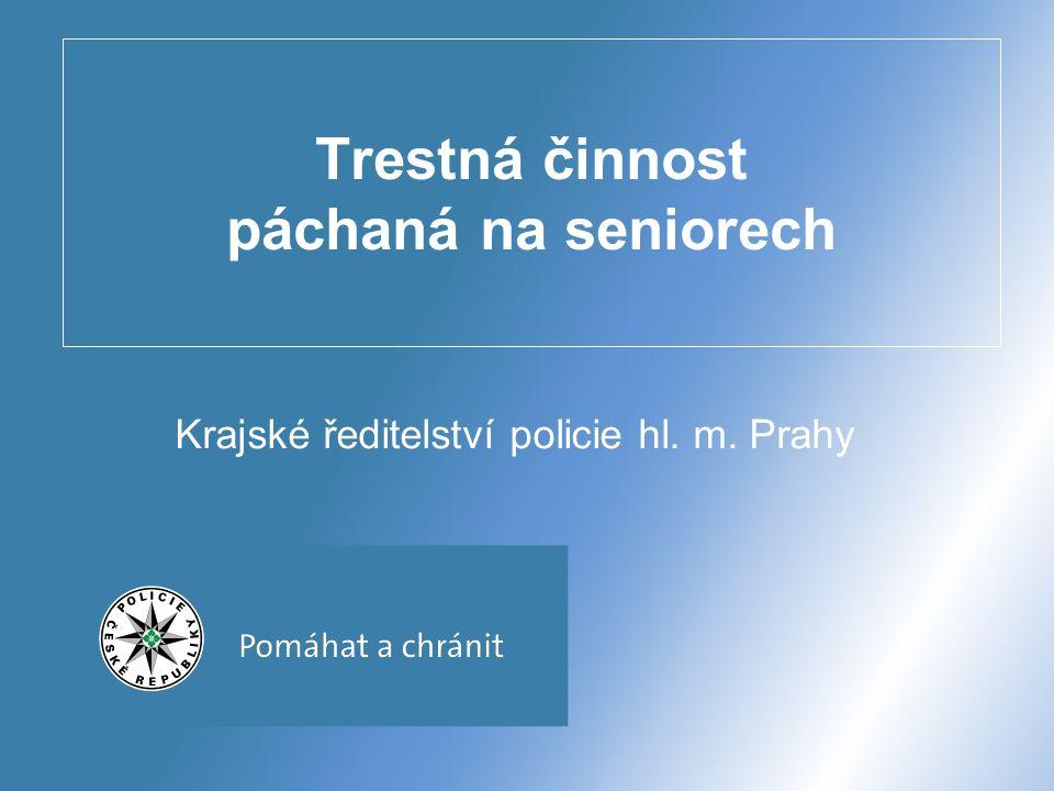 Trestná činnost páchaná na seniorech Krajské ředitelství policie hl. m. Prahy