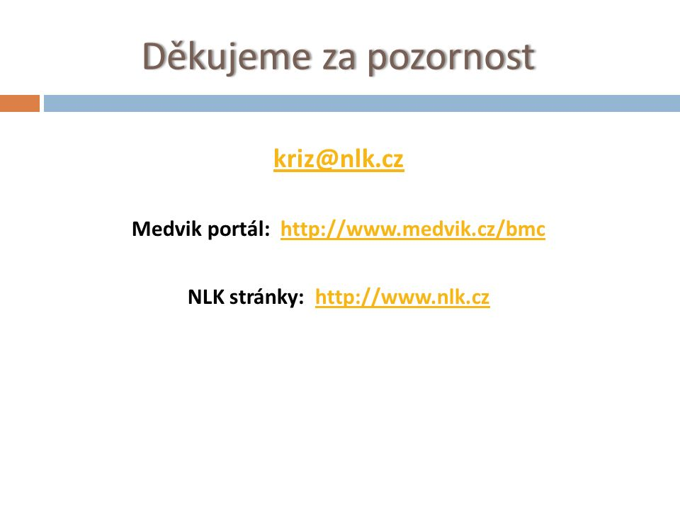 Děkujeme za pozornostDěkujeme za pozornost kriz@nlk.cz Medvik portál: http://www.medvik.cz/bmchttp://www.medvik.cz/bmc NLK stránky: http://www.nlk.czhttp://www.nlk.cz