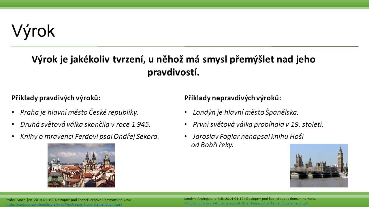 Výrok Příklady pravdivých výroků: Praha je hlavní město České republiky.